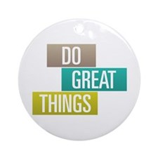 Do Great Things Ornament (Round)