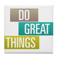 Do Great Things Tile Coaster