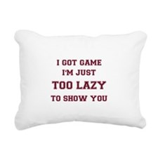 I got game. I'm just too Rectangular Canvas Pillow