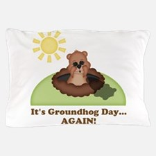 Its Groundhog Day...AGAIN! Pillow Case