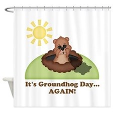 Its Groundhog Day...AGAIN! Shower Curtain