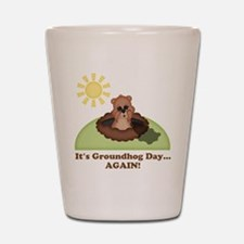 Its Groundhog Day...AGAIN! Shot Glass