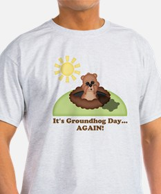 Its Groundhog Day...AGAIN! T-Shirt