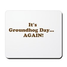 Its Groundhog Day...AGAIN! Mousepad