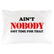 Aint Nobody Got Time For That Pillow Case