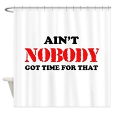 Aint Nobody Got Time For That Shower Curtain