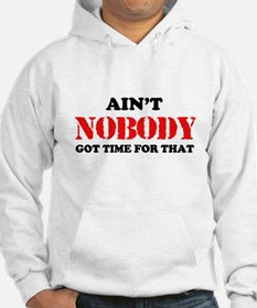 Aint Nobody Got Time For That Hoodie