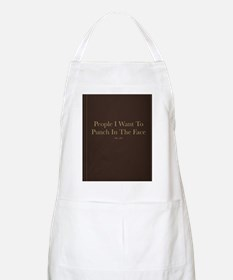 People I Want To Punch In The Face Apron