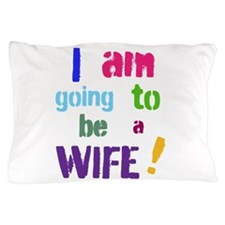 I Am Going To Be a Wife Pillow Case