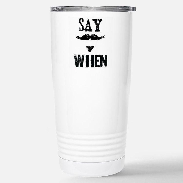 Say When Travel Mug