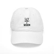 Say When Baseball Cap