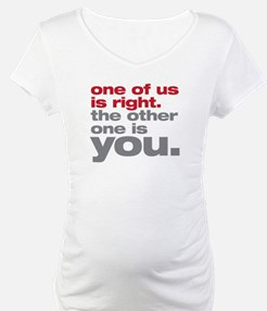 One Of Us Is Right Shirt