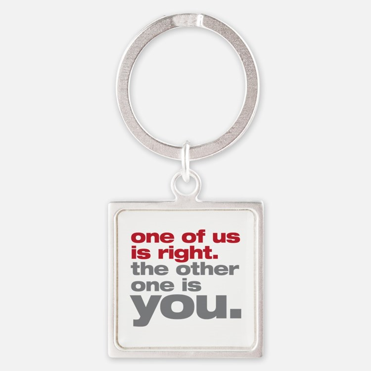 One Of Us Is Right Square Keychain