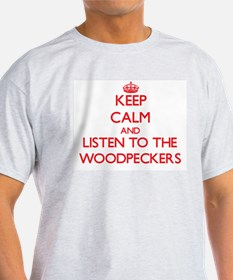 Keep calm and listen to the Woodpeckers T-Shirt