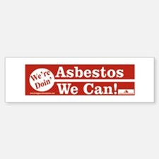 We're doin' Asbestos We Can!Bumper Bumper Bumper Sticker