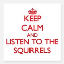Keep calm and listen to the Squirrels Square Car M