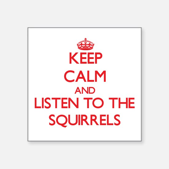 Keep calm and listen to the Squirrels Sticker