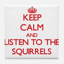 Keep calm and listen to the Squirrels Tile Coaster