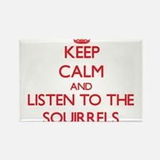 Keep calm and listen to the Squirrels Magnets