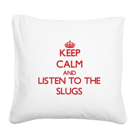 Keep calm and listen to the Slugs Square Canvas Pi