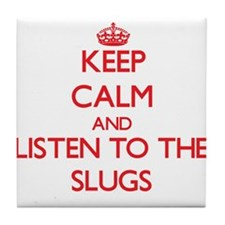 Keep calm and listen to the Slugs Tile Coaster