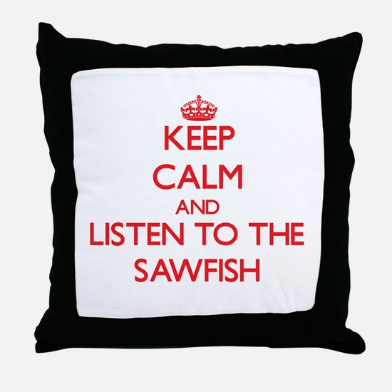 Keep calm and listen to the Sawfish Throw Pillow