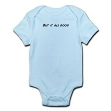 Unique ...it's all good Infant Bodysuit