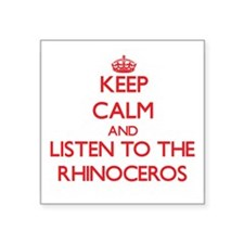 Keep calm and listen to the Rhinoceros Sticker