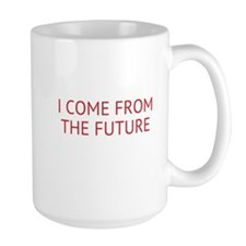 I COME FROM THE FUTURE Mugs