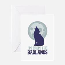 IM FROM THE BADLANDS Greeting Cards