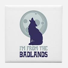 IM FROM THE BADLANDS Tile Coaster