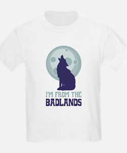 IM FROM THE BADLANDS T-Shirt