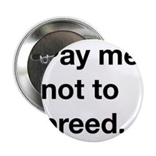 """To breed or not to breed. 2.25"""" Button"""