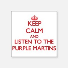 Keep calm and listen to the Purple Martins Sticker