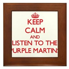 Keep calm and listen to the Purple Martins Framed