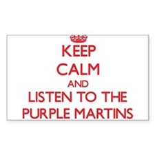 Keep calm and listen to the Purple Martins Decal