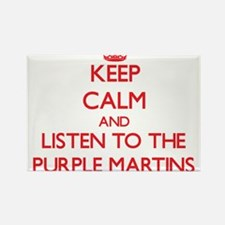 Keep calm and listen to the Purple Martins Magnets