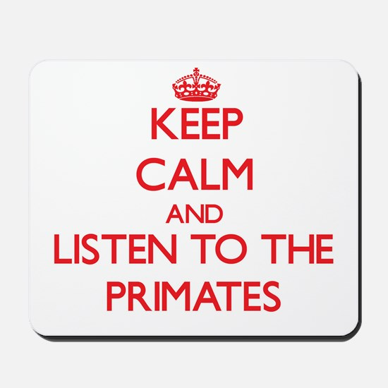 Keep calm and listen to the Primates Mousepad