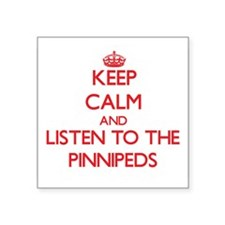 Keep calm and listen to the Pinnipeds Sticker