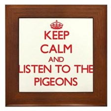 Keep calm and listen to the Pigeons Framed Tile