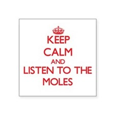 Keep calm and listen to the Moles Sticker