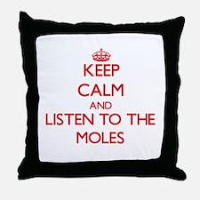 Keep calm and listen to the Moles Throw Pillow