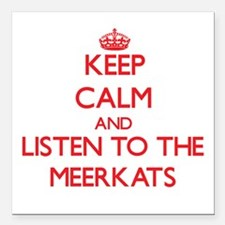 Keep calm and listen to the Meerkats Square Car Ma
