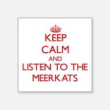 Keep calm and listen to the Meerkats Sticker