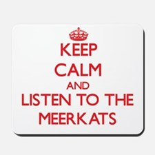 Keep calm and listen to the Meerkats Mousepad