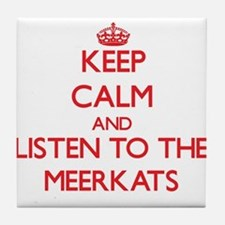 Keep calm and listen to the Meerkats Tile Coaster