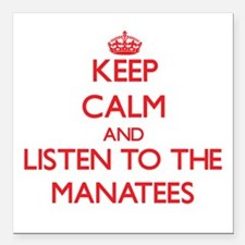 Keep calm and listen to the Manatees Square Car Ma
