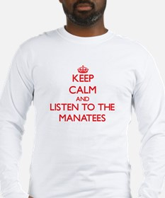 Keep calm and listen to the Manatees Long Sleeve T