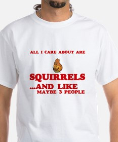 All I care about are Squirrels T-Shirt