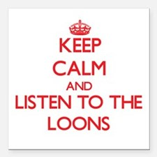 Keep calm and listen to the Loons Square Car Magne